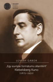 Ujváry Gábor - Egy európai formátumú államférfi: Klebelsberg Kuno E-KÖNYV