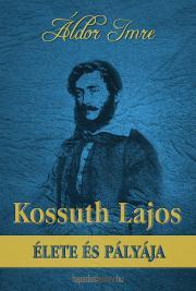 Kossuth Lajos élete és pályája E-KÖNYV