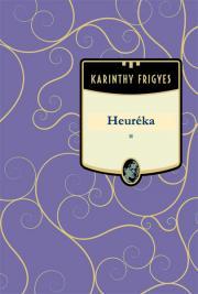 Karinthy Frigyes - Heuréka E-KÖNYV