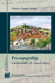 Pécs topográfiája a kezdetektől a 20. század elejéig E-KÖNYV
