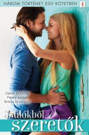 Szülőkből szeretők - 3 történet 1 kötetben - Életfogytig küzdök érted, Váratlan ajándék, A szerelem jogán E-KÖNYV